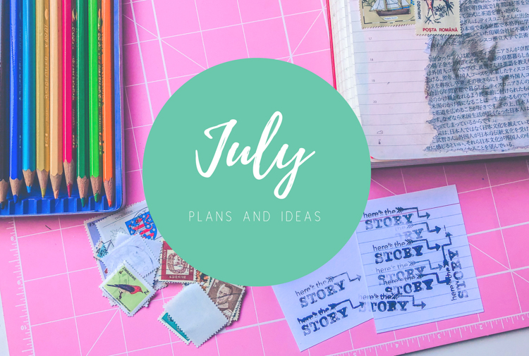 July 2018 plans | Creativity Maven